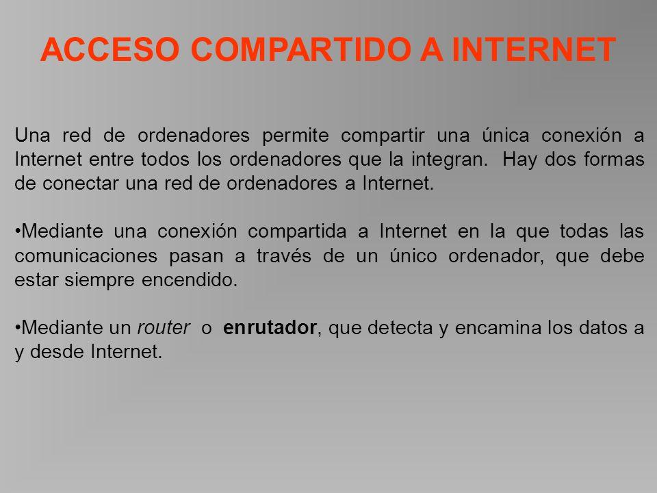 ACCESO COMPARTIDO A INTERNET Una red de ordenadores permite compartir una única conexión a Internet entre todos los ordenadores que la integran.