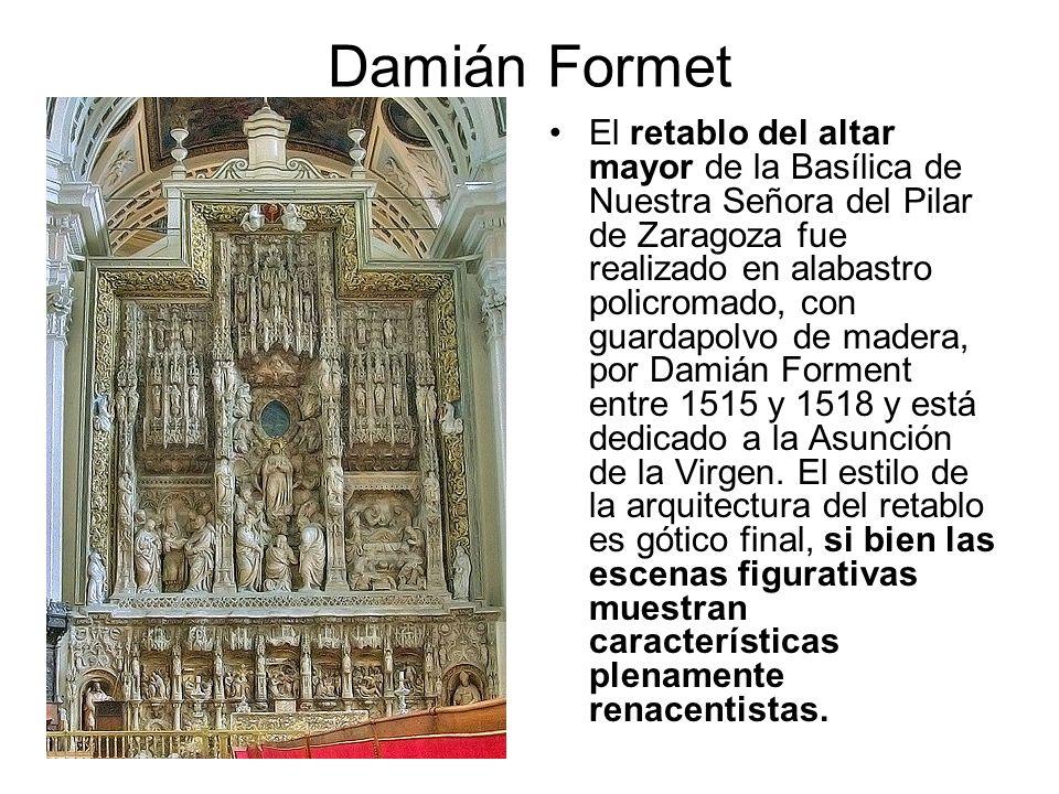 Damián Formet El retablo del altar mayor de la Basílica de Nuestra Señora del Pilar de Zaragoza fue realizado en alabastro policromado, con guardapolv