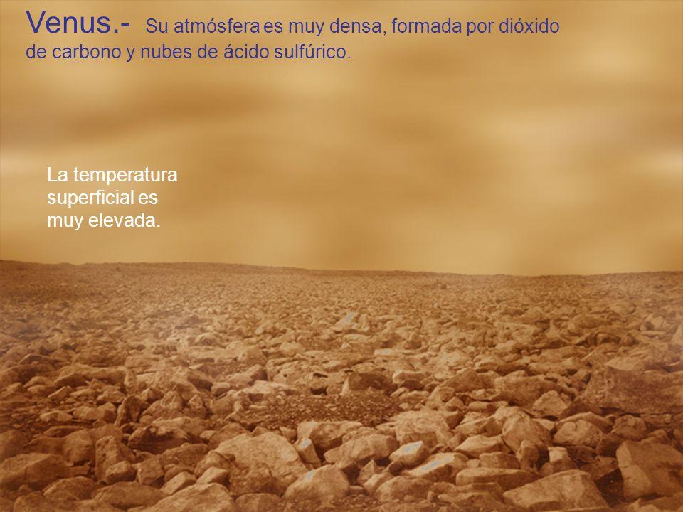 Venus.- Su atmósfera es muy densa, formada por dióxido de carbono y nubes de ácido sulfúrico. La temperatura superficial es muy elevada.
