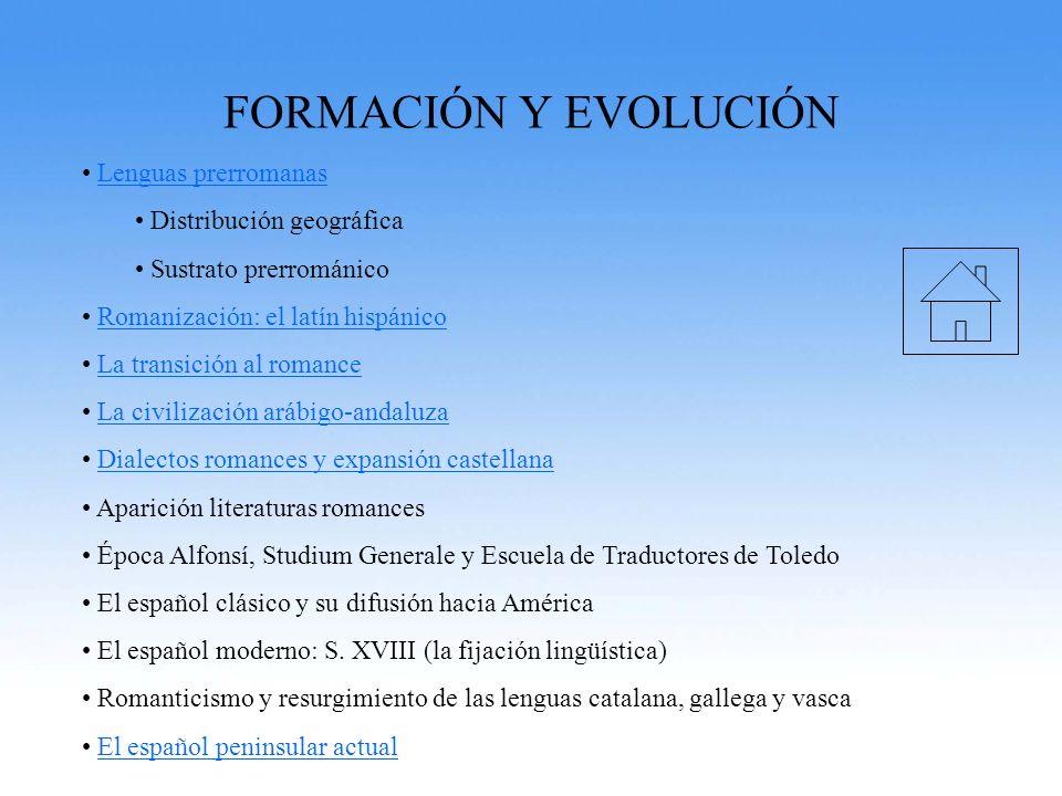 FORMACIÓN Y EVOLUCIÓN Lenguas prerromanas Distribución geográfica Sustrato prerrománico Romanización: el latín hispánico La transición al romance La c