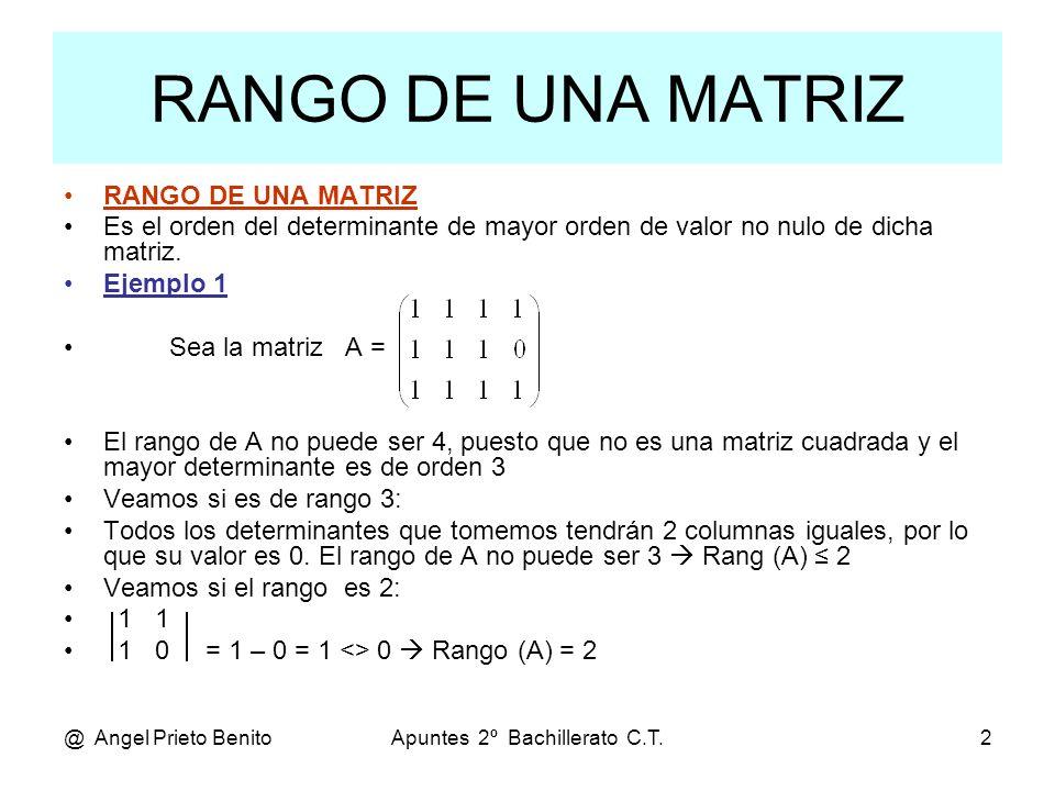 @ Angel Prieto BenitoApuntes 2º Bachillerato C.T.3 RANGO DE UNA MATRIZ Es el orden del determinante de mayor orden de valor no nulo de dicha matriz.