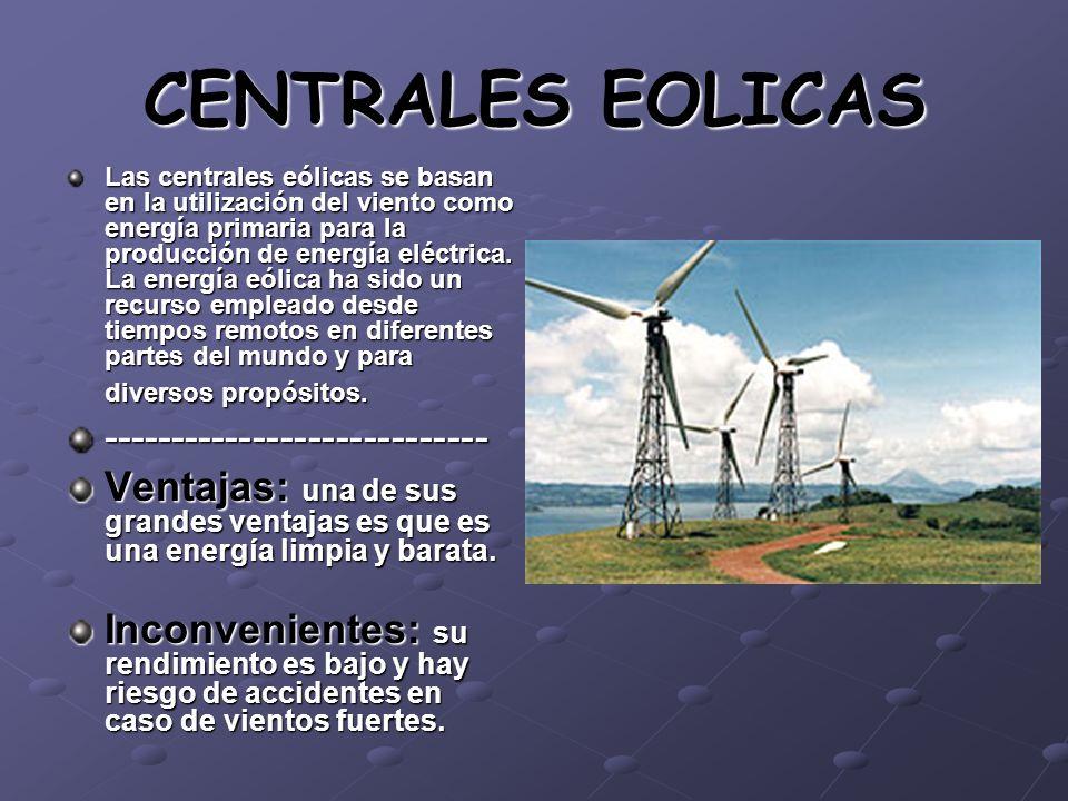 CENTRALES EOLICAS Las centrales eólicas se basan en la utilización del viento como energía primaria para la producción de energía eléctrica. La energí