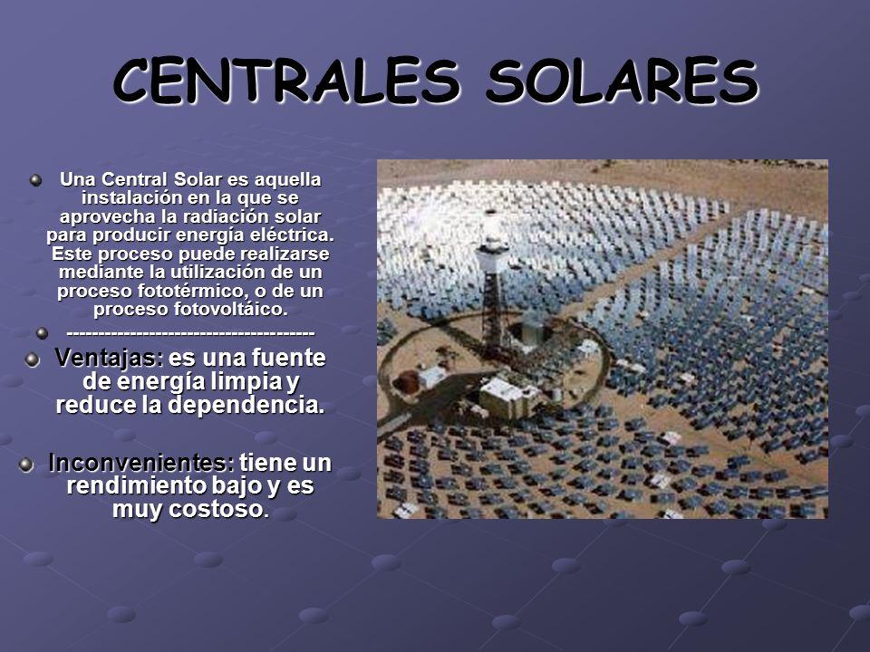 CENTRALES SOLARES Una Central Solar es aquella instalación en la que se aprovecha la radiación solar para producir energía eléctrica. Este proceso pue