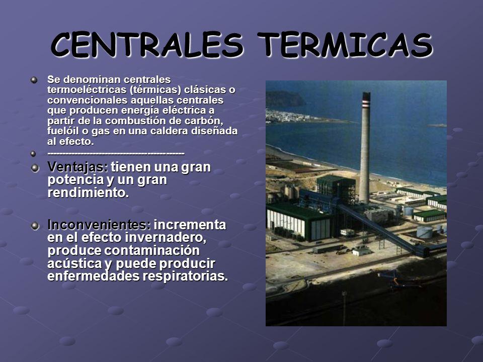 CENTRALES TERMICAS Se denominan centrales termoeléctricas (térmicas) clásicas o convencionales aquellas centrales que producen energía eléctrica a par