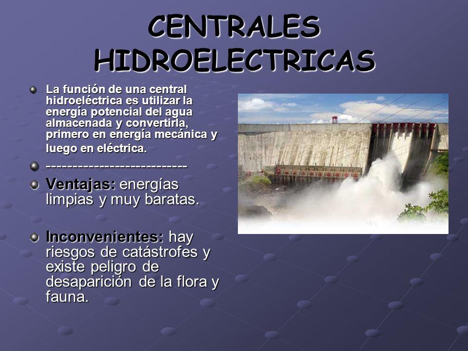CENTRALES HIDROELECTRICAS La función de una central hidroeléctrica es utilizar la energía potencial del agua almacenada y convertirla, primero en ener