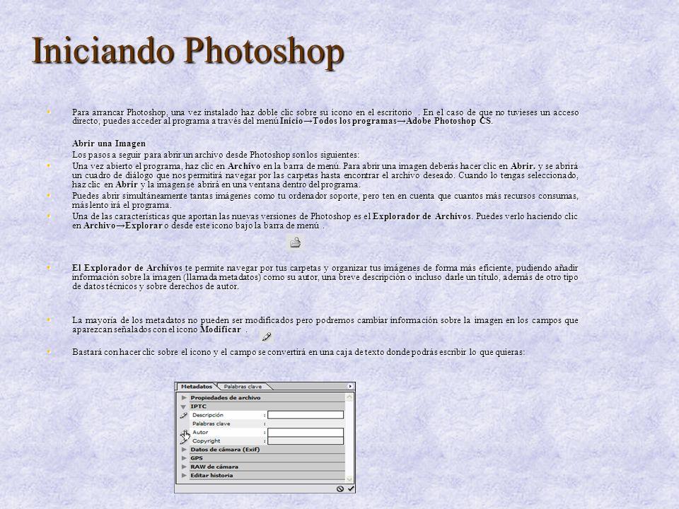Iniciando Photoshop Para arrancar Photoshop, una vez instalado haz doble clic sobre su icono en el escritorio. En el caso de que no tuvieses un acceso
