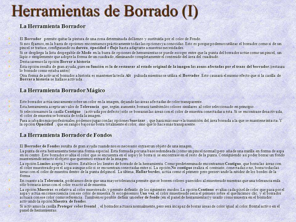 Herramientas de Borrado (I) La Herramienta Borrador El Borrador permite quitar la pintura de una zona determinada del lienzo y sustituirla por el colo