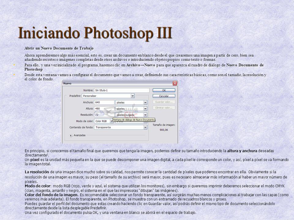 Iniciando Photoshop III Abrir un Nuevo Documento de Trabajo Ahora aprenderemos algo más esencial, esto es, crear un documento en blanco desde el que c