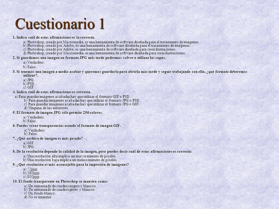 Cuestionario 1 1. Indica cuál de estas afirmaciones es la correcta. a) Photoshop, creado por Macromedia, es una herramienta de software diseñada para