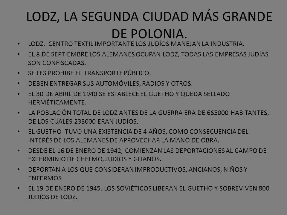 LODZ, LA SEGUNDA CIUDAD MÁS GRANDE DE POLONIA. LODZ, CENTRO TEXTIL IMPORTANTE LOS JUDÍOS MANEJAN LA INDUSTRIA. EL 8 DE SEPTIEMBRE LOS ALEMANES OCUPAN