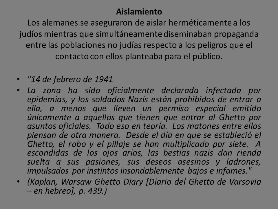 Aislamiento Los alemanes se aseguraron de aislar herméticamente a los judíos mientras que simultáneamente diseminaban propaganda entre las poblaciones