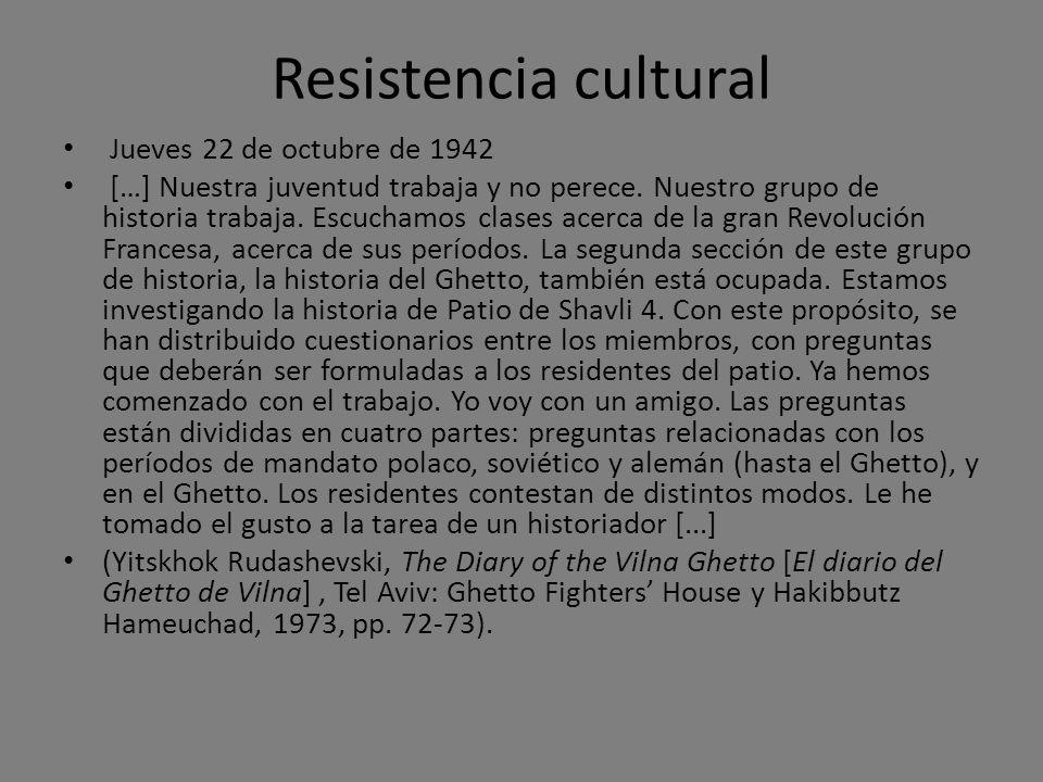Resistencia cultural Jueves 22 de octubre de 1942 […] Nuestra juventud trabaja y no perece. Nuestro grupo de historia trabaja. Escuchamos clases acerc