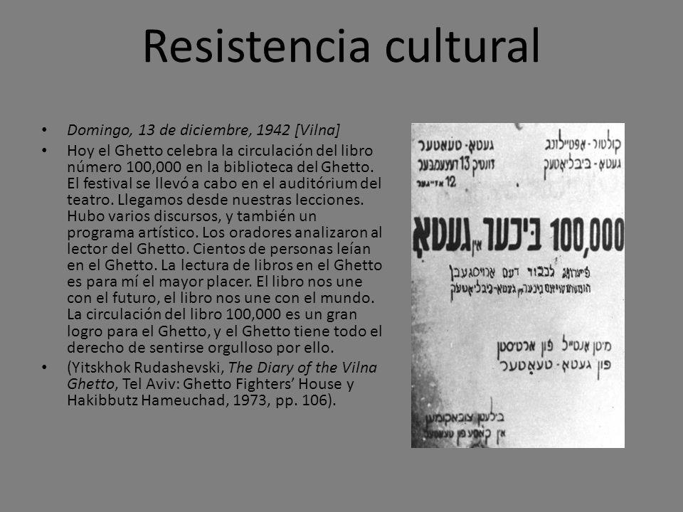 Resistencia cultural Domingo, 13 de diciembre, 1942 [Vilna] Hoy el Ghetto celebra la circulación del libro número 100,000 en la biblioteca del Ghetto.