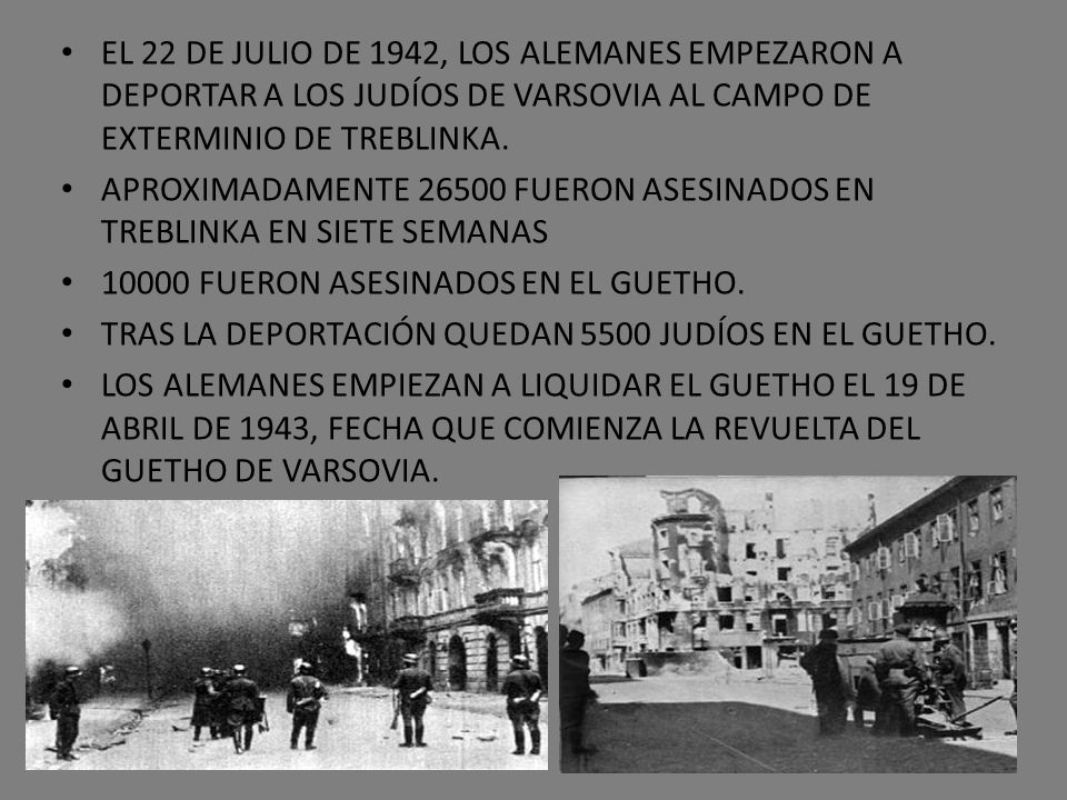 EL 22 DE JULIO DE 1942, LOS ALEMANES EMPEZARON A DEPORTAR A LOS JUDÍOS DE VARSOVIA AL CAMPO DE EXTERMINIO DE TREBLINKA. APROXIMADAMENTE 26500 FUERON A