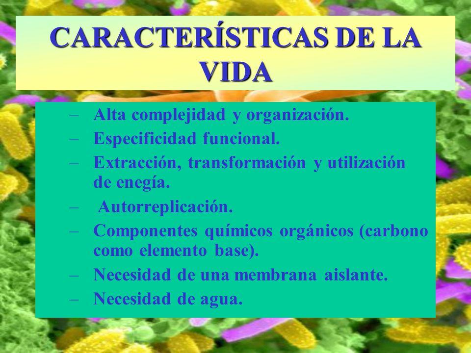 –Alta complejidad y organización. –Especificidad funcional. –Extracción, transformación y utilización de enegía. – Autorreplicación. –Componentes quím