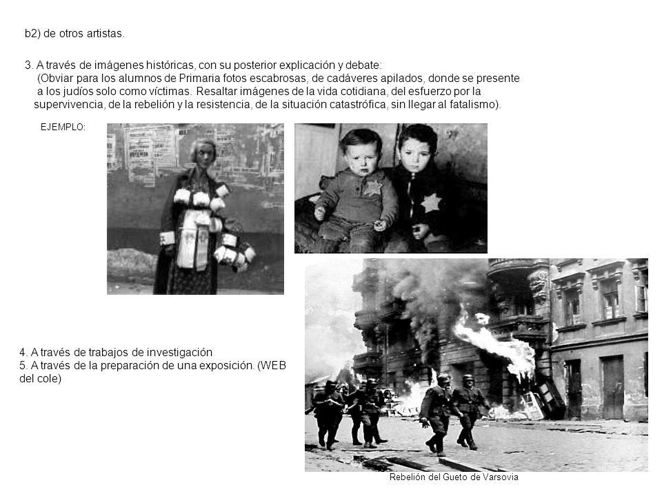 b2) de otros artistas. 3. A través de imágenes históricas, con su posterior explicación y debate: (Obviar para los alumnos de Primaria fotos escabrosa