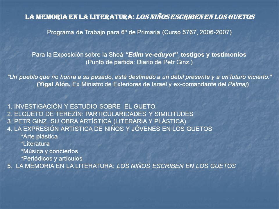 La memoria en la literatura: Los niños escriben en los guetos Programa de Trabajo para 6º de Primaria (Curso 5767, 2006-2007) Para la Exposición sobre