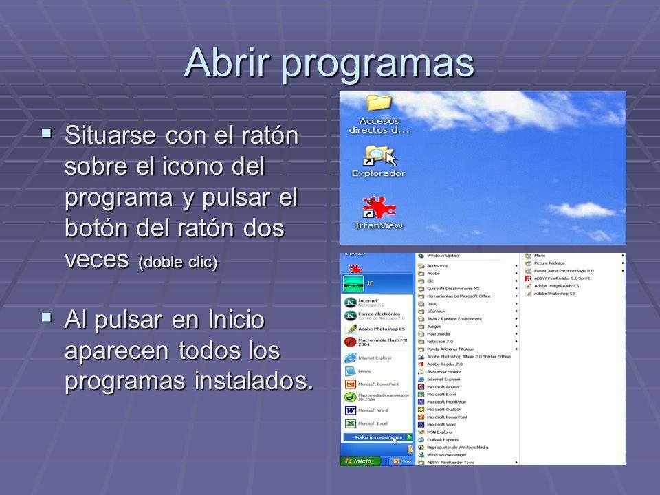 Abrir programas Situarse con el ratón sobre el icono del programa y pulsar el botón del ratón dos veces (doble clic) Situarse con el ratón sobre el ic