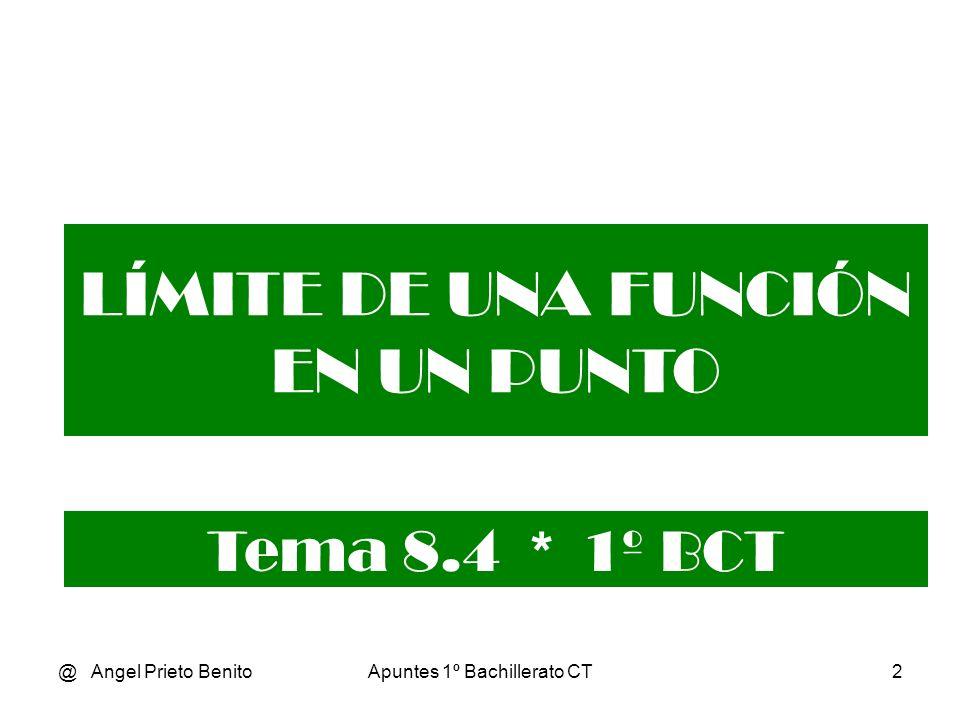 @ Angel Prieto BenitoApuntes 1º Bachillerato CT2 LÍMITE DE UNA FUNCIÓN EN UN PUNTO Tema 8.4 * 1º BCT