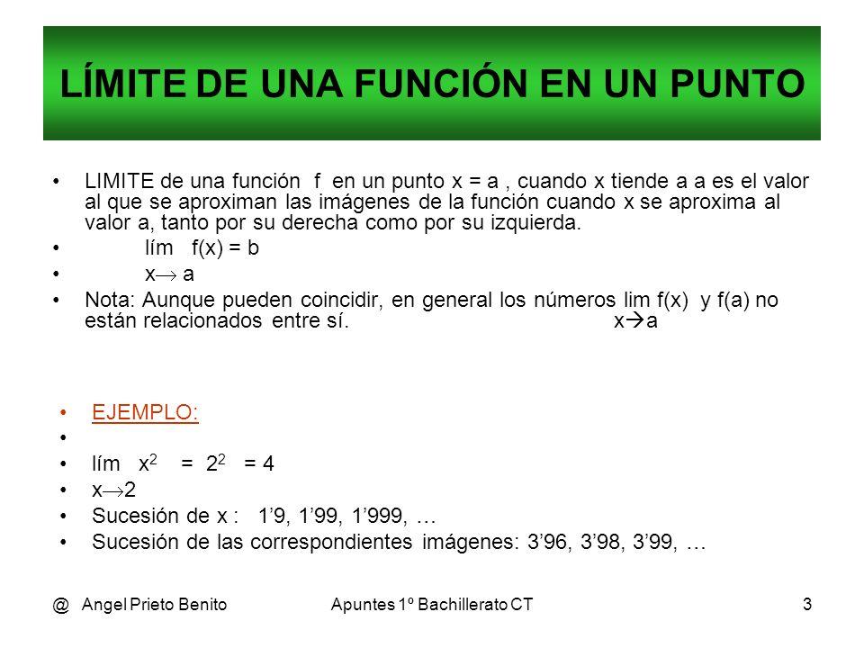 @ Angel Prieto BenitoApuntes 1º Bachillerato CT3 LÍMITE DE UNA FUNCIÓN EN UN PUNTO LIMITE de una función f en un punto x = a, cuando x tiende a a es e