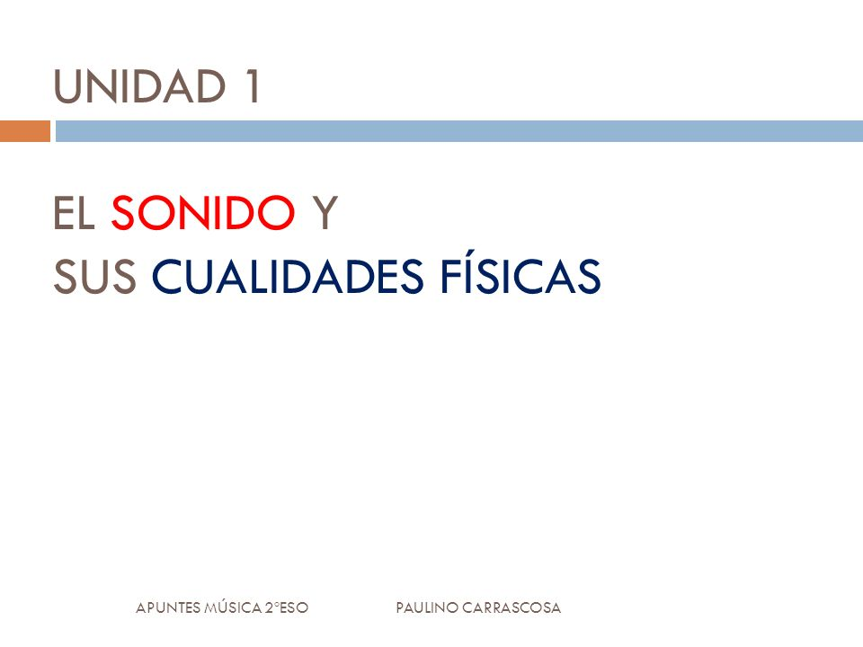 UNIDAD 1 EL SONIDO Y SUS CUALIDADES FÍSICAS APUNTES MÚSICA 2ºESO PAULINO CARRASCOSA