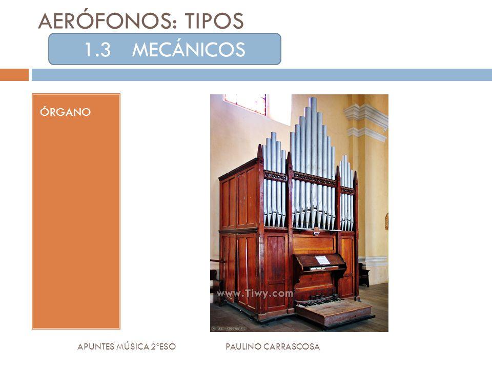 AERÓFONOS: TIPOS ÓRGANO APUNTES MÚSICA 2ºESO PAULINO CARRASCOSA 1.3MECÁNICOS