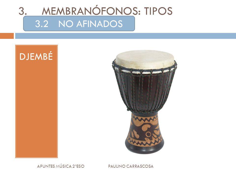 DJEMBÉ APUNTES MÚSICA 2ºESO PAULINO CARRASCOSA 3.MEMBRANÓFONOS: TIPOS 3.2NO AFINADOS