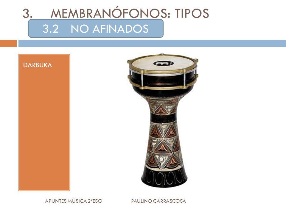 DARBUKA APUNTES MÚSICA 2ºESO PAULINO CARRASCOSA 3.MEMBRANÓFONOS: TIPOS 3.2NO AFINADOS