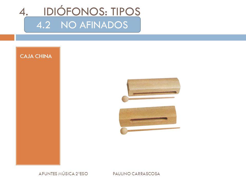 CAJA CHINA APUNTES MÚSICA 2ºESO PAULINO CARRASCOSA 4.IDIÓFONOS: TIPOS 4.2NO AFINADOS