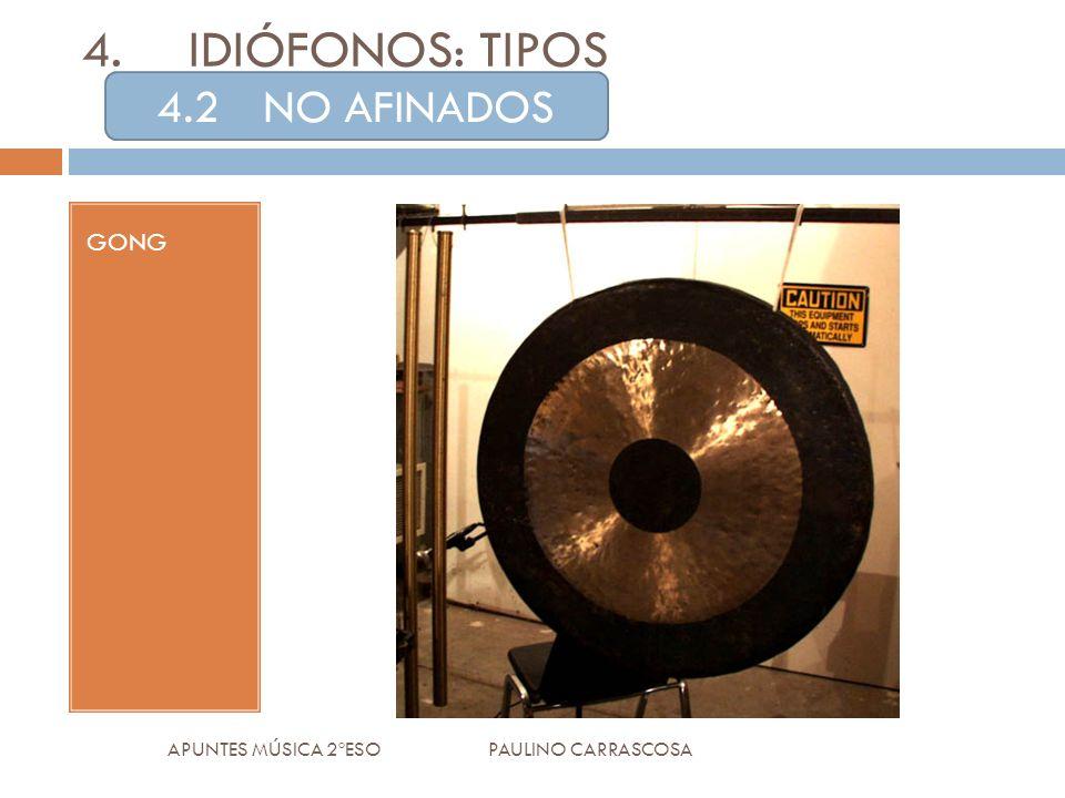 GONG APUNTES MÚSICA 2ºESO PAULINO CARRASCOSA 4.IDIÓFONOS: TIPOS 4.2NO AFINADOS