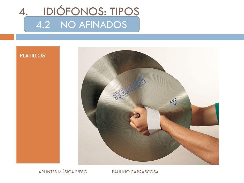 PLATILLOS APUNTES MÚSICA 2ºESO PAULINO CARRASCOSA 4.IDIÓFONOS: TIPOS 4.2NO AFINADOS