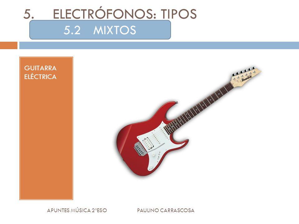 APUNTES MÚSICA 2ºESO PAULINO CARRASCOSA 5.ELECTRÓFONOS: TIPOS 5.2MIXTOS