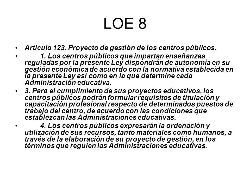 LOE 8 Artículo 123. Proyecto de gestión de los centros públicos. 1. Los centros públicos que impartan enseñanzas reguladas por la presente Ley dispond