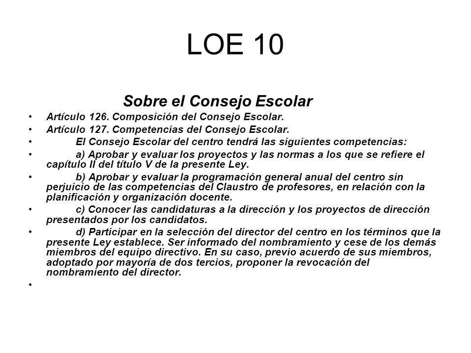 LOE 10 Sobre el Consejo Escolar Artículo 126. Composición del Consejo Escolar. Artículo 127. Competencias del Consejo Escolar. El Consejo Escolar del