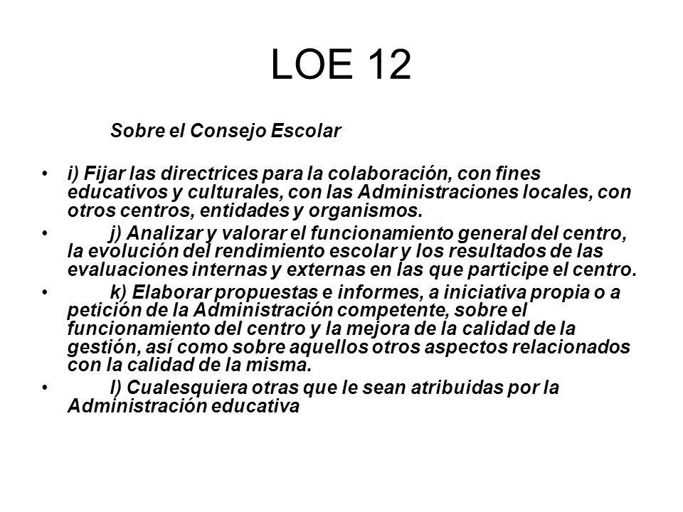 LOE 12 Sobre el Consejo Escolar i) Fijar las directrices para la colaboración, con fines educativos y culturales, con las Administraciones locales, co