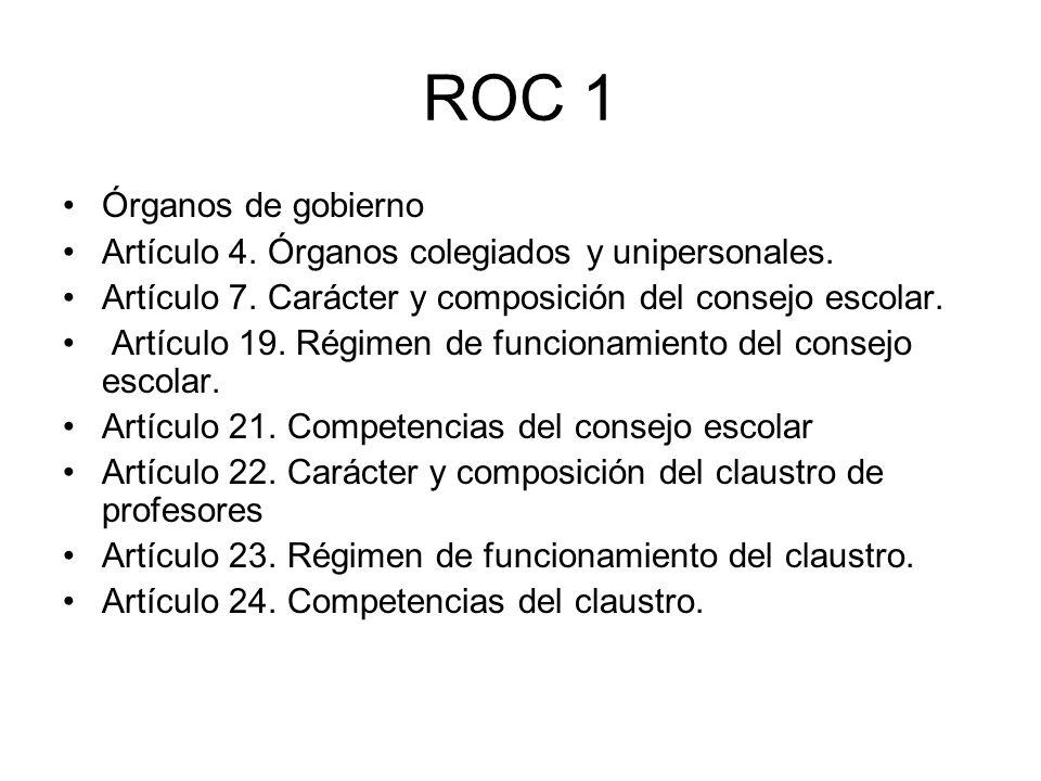 ROC 1 Órganos de gobierno Artículo 4. Órganos colegiados y unipersonales. Artículo 7. Carácter y composición del consejo escolar. Artículo 19. Régimen