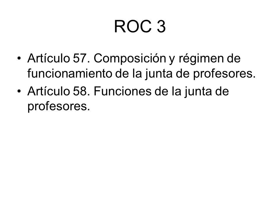 ROC 3 Artículo 57. Composición y régimen de funcionamiento de la junta de profesores. Artículo 58. Funciones de la junta de profesores.