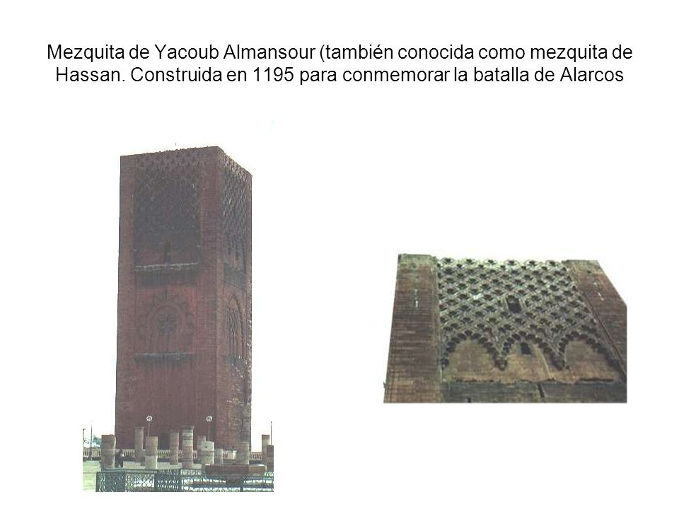 Mezquita de Yacoub Almansour (también conocida como mezquita de Hassan. Construida en 1195 para conmemorar la batalla de Alarcos
