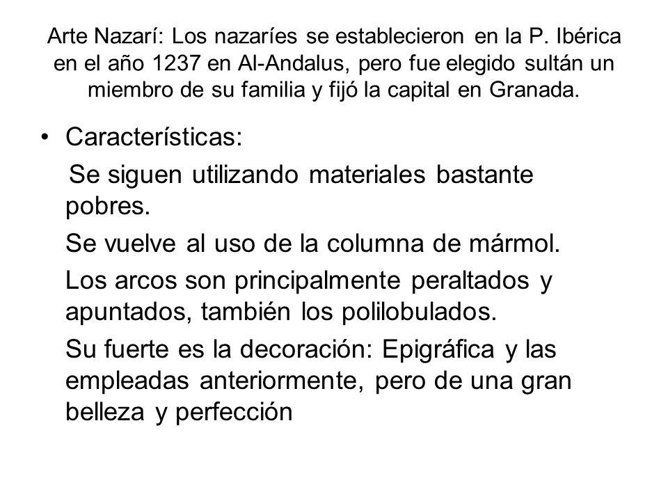 Arte Nazarí: Los nazaríes se establecieron en la P. Ibérica en el año 1237 en Al-Andalus, pero fue elegido sultán un miembro de su familia y fijó la c