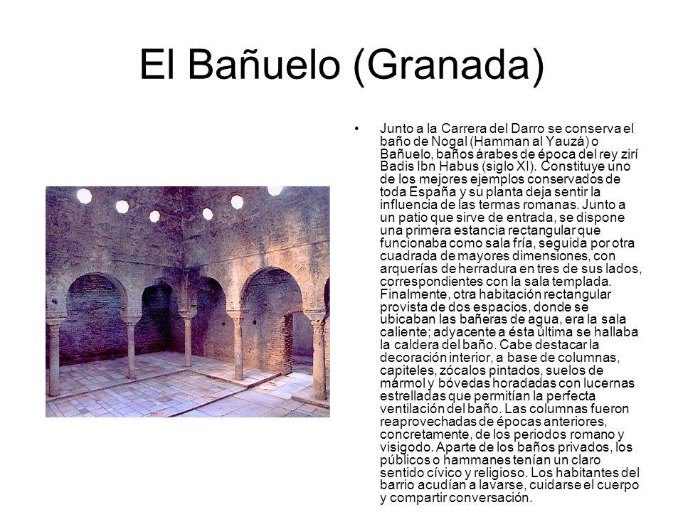 El Bañuelo (Granada) Junto a la Carrera del Darro se conserva el baño de Nogal (Hamman al Yauzá) o Bañuelo, baños árabes de época del rey zirí Badis I