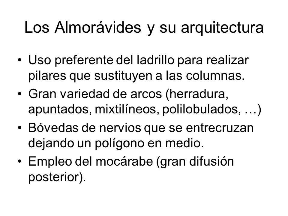 Los Almorávides y su arquitectura Uso preferente del ladrillo para realizar pilares que sustituyen a las columnas. Gran variedad de arcos (herradura,