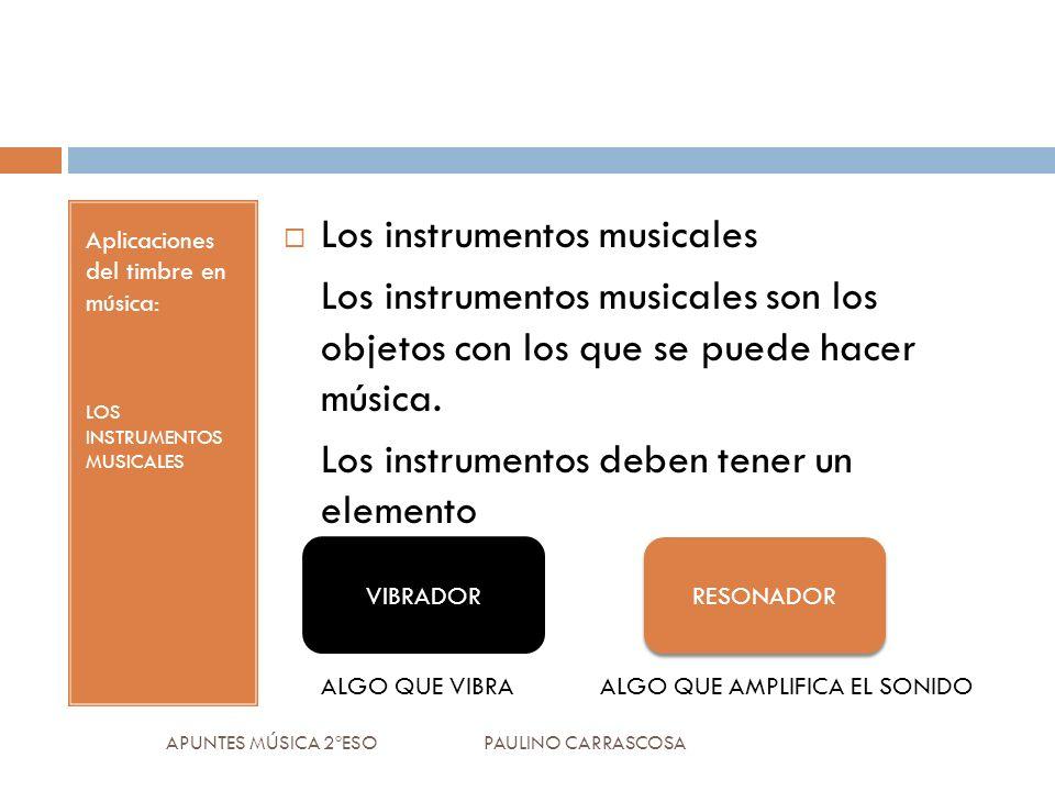 Aplicaciones del timbre en música: LOS INSTRUMENTOS MUSICALES Los instrumentos musicales Los instrumentos musicales son los objetos con los que se pue
