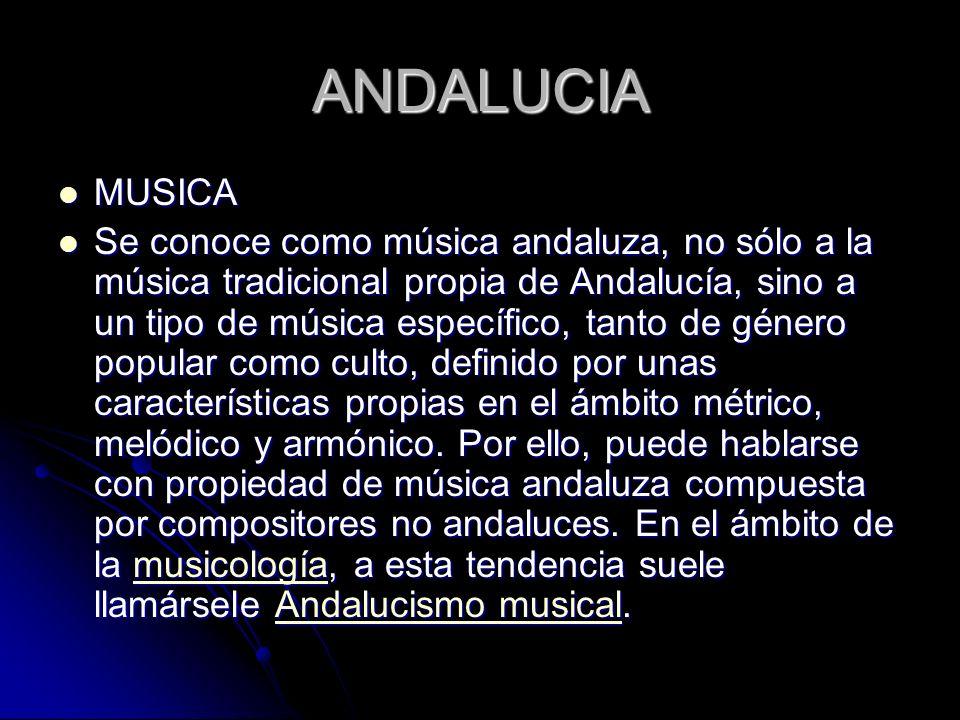 ANDALUCIA MUSICA MUSICA Se conoce como música andaluza, no sólo a la música tradicional propia de Andalucía, sino a un tipo de música específico, tant