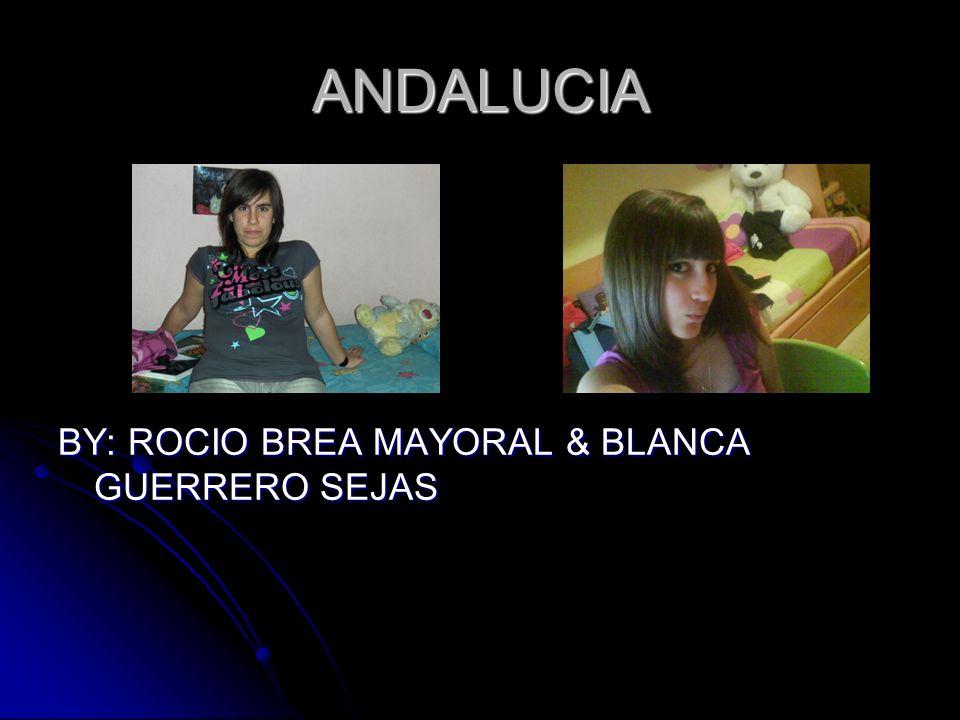 ANDALUCIA BY: ROCIO BREA MAYORAL & BLANCA GUERRERO SEJAS