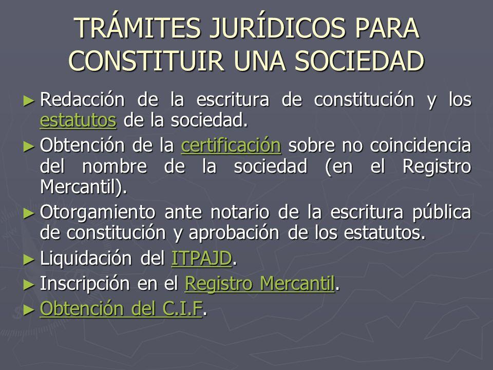 TRÁMITES JURÍDICOS PARA CONSTITUIR UNA SOCIEDAD Redacción de la escritura de constitución y los estatutos de la sociedad. Redacción de la escritura de
