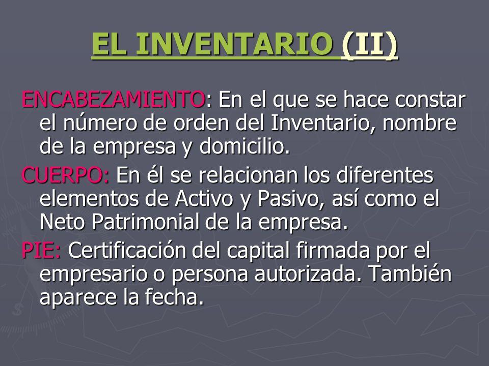 EL INVENTARIO EL INVENTARIO (II) EL INVENTARIO ENCABEZAMIENTO: En el que se hace constar el número de orden del Inventario, nombre de la empresa y dom