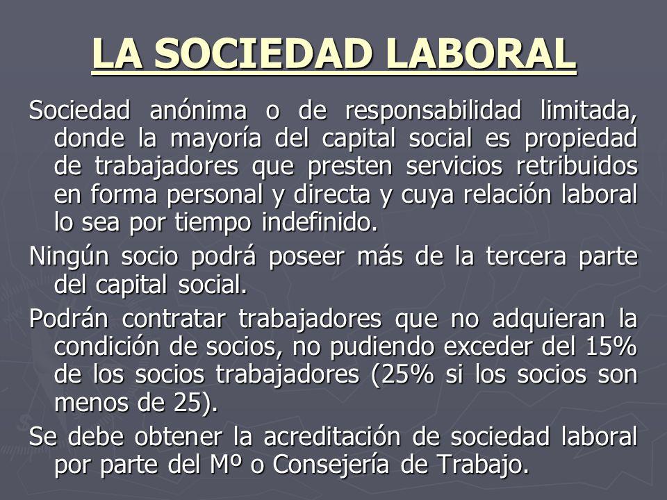 LA SOCIEDAD LABORAL Sociedad anónima o de responsabilidad limitada, donde la mayoría del capital social es propiedad de trabajadores que presten servi