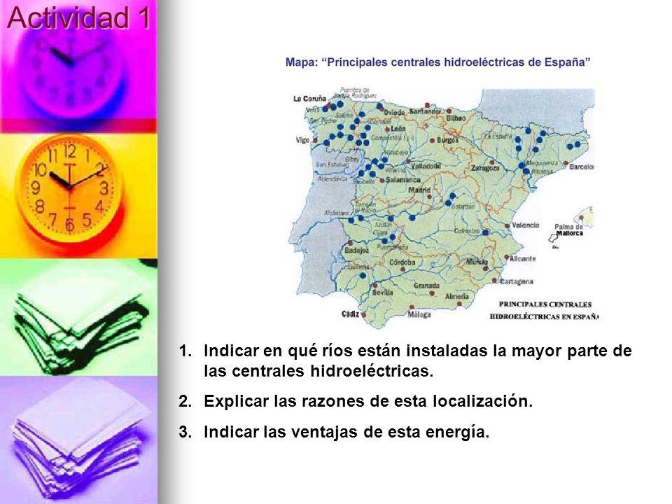 Actividad 1 1.Indicar en qué ríos están instaladas la mayor parte de las centrales hidroeléctricas. 2.Explicar las razones de esta localización. 3.Ind