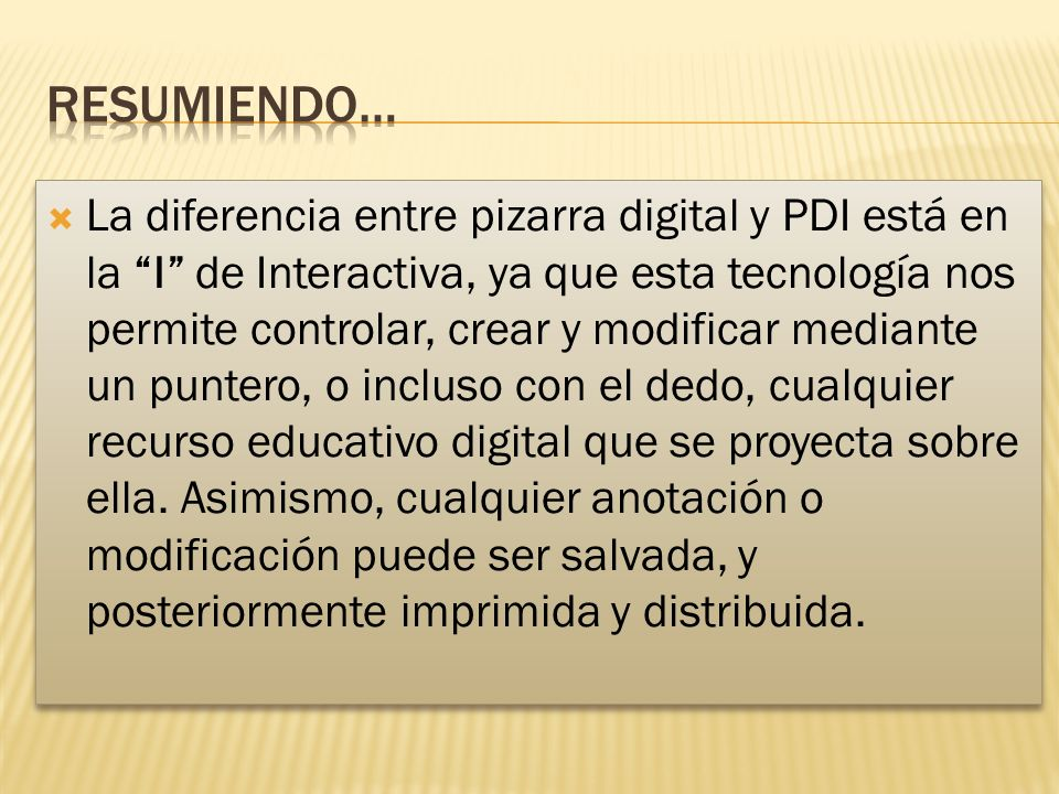 La diferencia entre pizarra digital y PDI está en la I de Interactiva, ya que esta tecnología nos permite controlar, crear y modificar mediante un puntero, o incluso con el dedo, cualquier recurso educativo digital que se proyecta sobre ella.