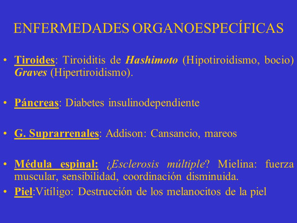 AUTOINMUNIDAD 0rganoespecíficasMultisistémicas Páncreas M. espinal G. suprarrenales Tiroides Lupus eritematosoArtritis reumatoide
